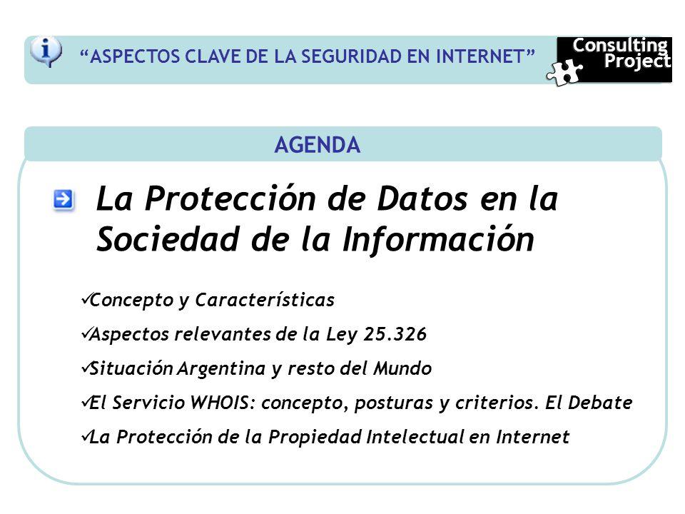 AGENDA La Protección de Datos en la Sociedad de la Información Concepto y Características Aspectos relevantes de la Ley 25.326 Situación Argentina y r