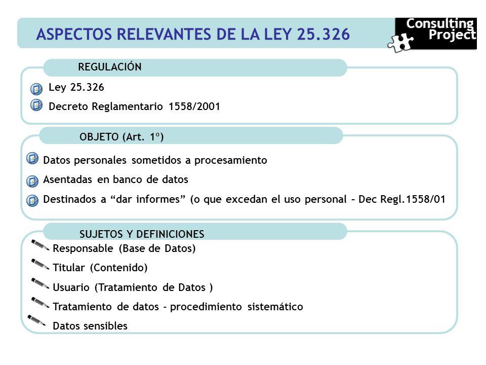 ASPECTOS RELEVANTES DE LA LEY 25.326 Consulting Project Consulting Project Ley 25.326 Decreto Reglamentario 1558/2001 OBJETO (Art. 1º) Datos personale