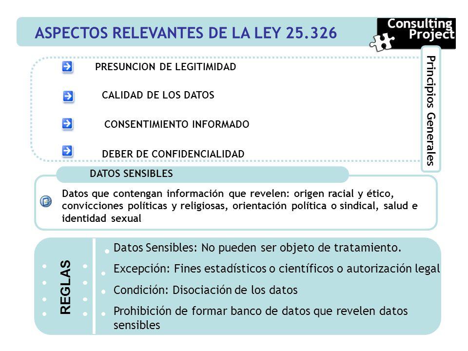 ASPECTOS RELEVANTES DE LA LEY 25.326 Consulting Project Consulting Project Principios Generales PRESUNCION DE LEGITIMIDAD CALIDAD DE LOS DATOS CONSENT