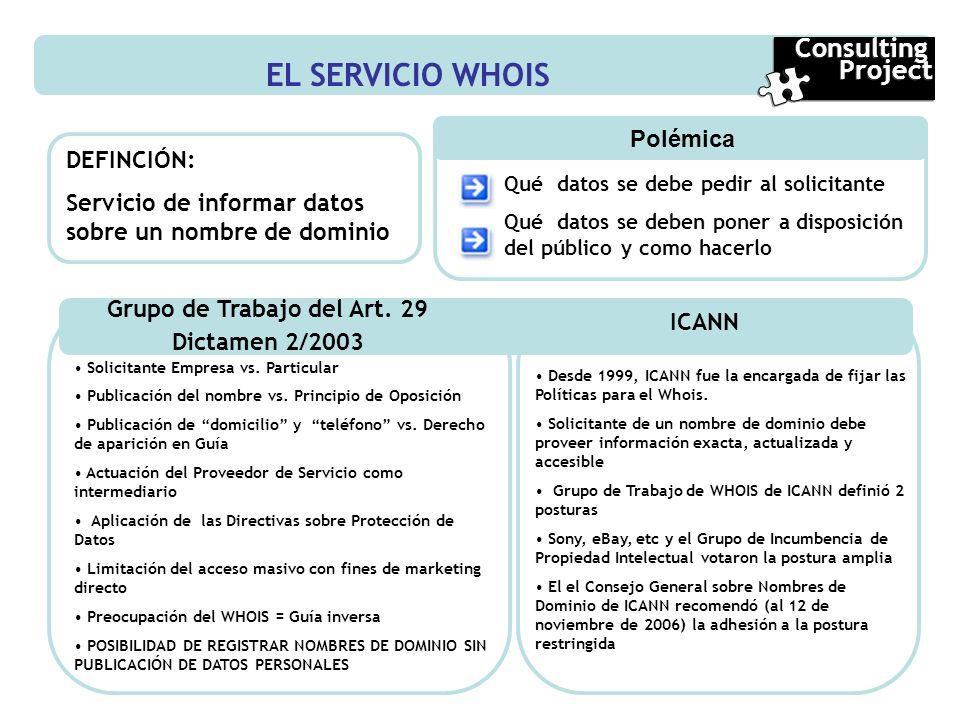 EL SERVICIO WHOIS DEFINCIÓN: Servicio de informar datos sobre un nombre de dominio Polémica Qué datos se debe pedir al solicitante Qué datos se deben