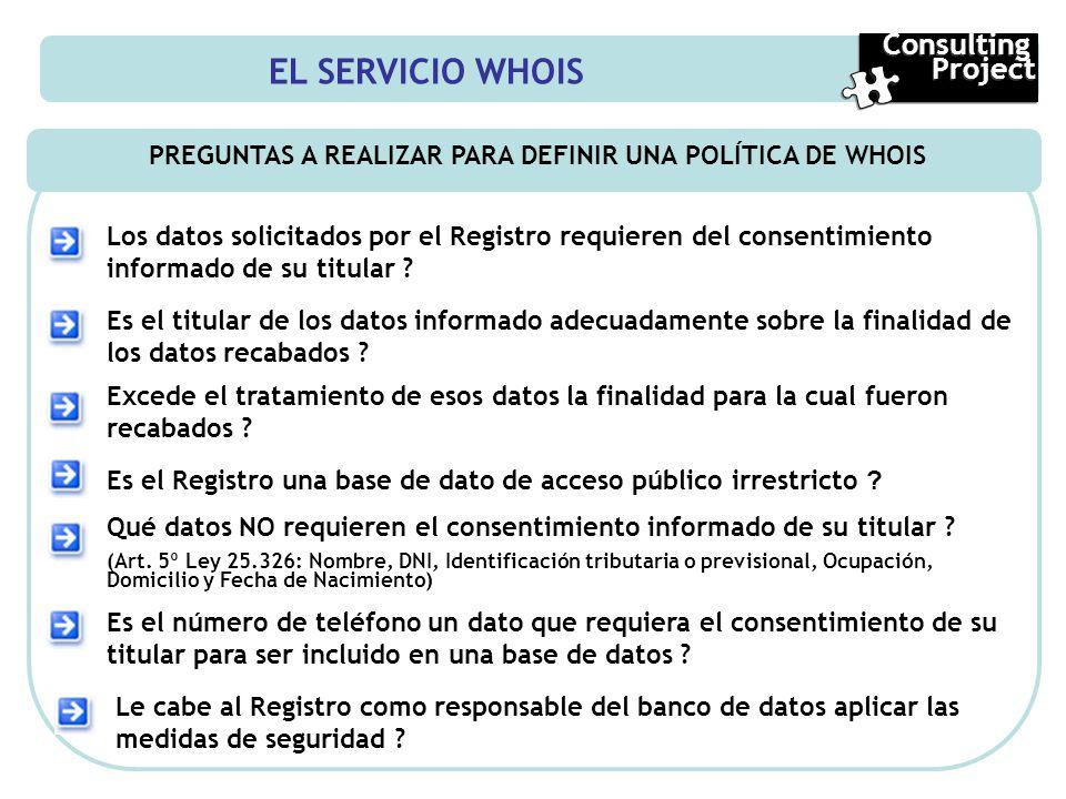 EL SERVICIO WHOIS PREGUNTAS A REALIZAR PARA DEFINIR UNA POLÍTICA DE WHOIS Consulting Project Consulting Project Los datos solicitados por el Registro