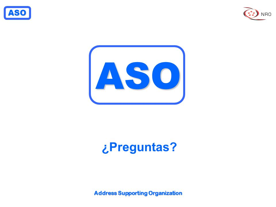 ASO Address Supporting Organization ASO ¿Preguntas?