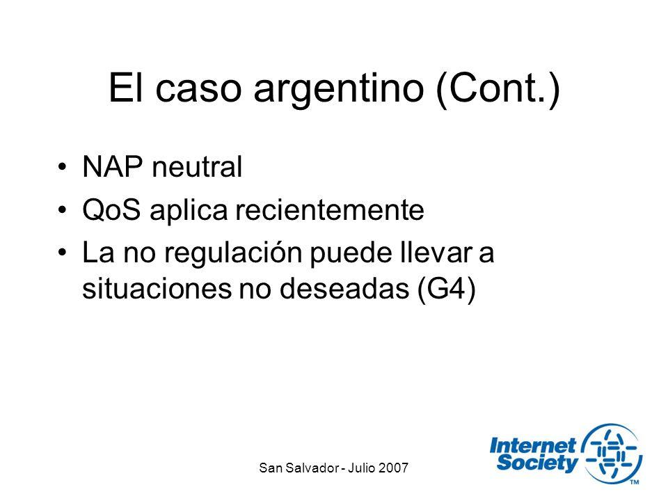 San Salvador - Julio 2007 El caso argentino (Cont.) NAP neutral QoS aplica recientemente La no regulación puede llevar a situaciones no deseadas (G4)