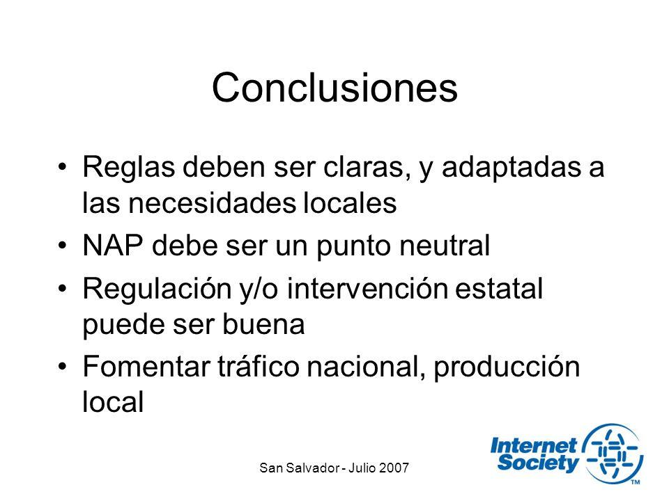 San Salvador - Julio 2007 Conclusiones Reglas deben ser claras, y adaptadas a las necesidades locales NAP debe ser un punto neutral Regulación y/o intervención estatal puede ser buena Fomentar tráfico nacional, producción local