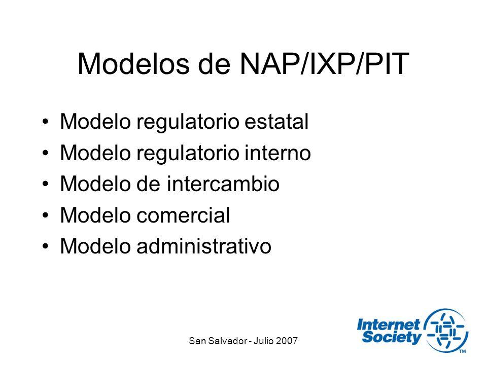 San Salvador - Julio 2007 Modelos de NAP/IXP/PIT Modelo regulatorio estatal Modelo regulatorio interno Modelo de intercambio Modelo comercial Modelo administrativo