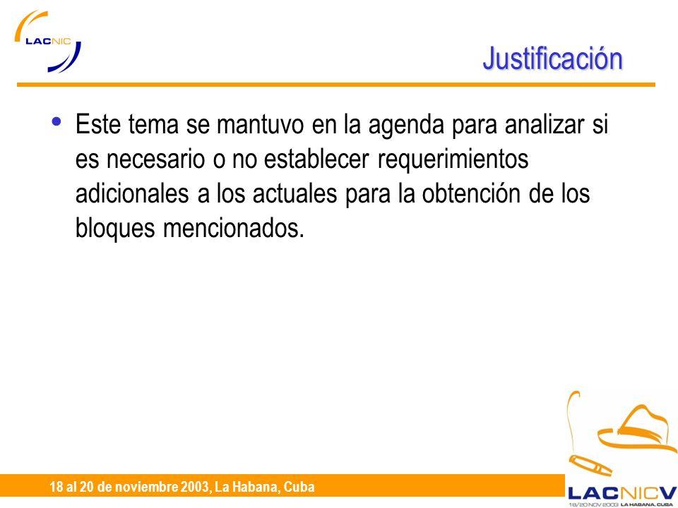 23 al 25 de Abril, Santiago de Chile 18 al 20 de noviembre 2003, La Habana, Cuba Justificación Este tema se mantuvo en la agenda para analizar si es necesario o no establecer requerimientos adicionales a los actuales para la obtención de los bloques mencionados.