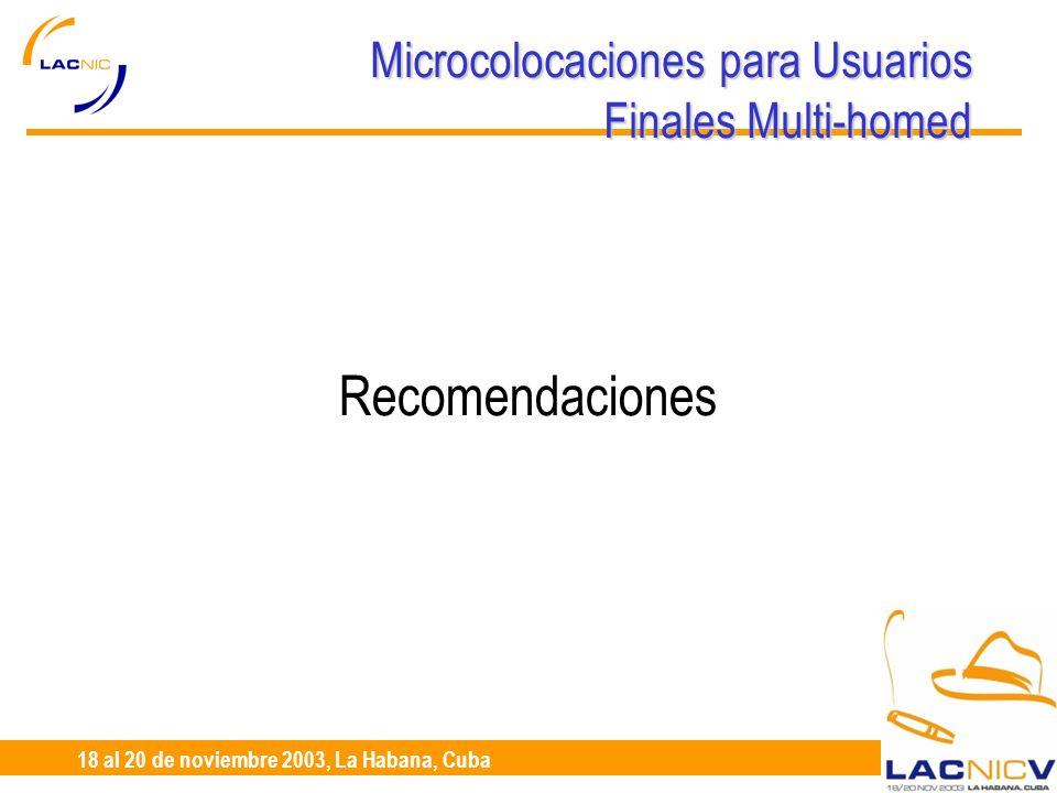 23 al 25 de Abril, Santiago de Chile 18 al 20 de noviembre 2003, La Habana, Cuba Microcolocaciones para Usuarios Finales Multi-homed Recomendaciones