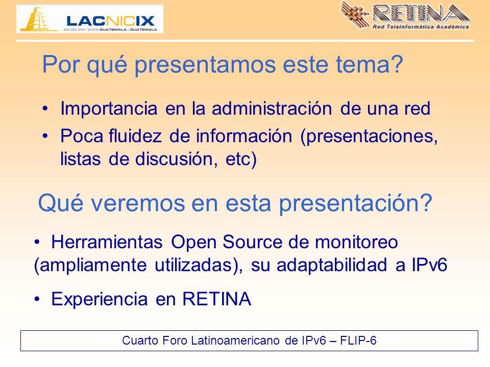 Cuarto Foro Latinoamericano de IPv6 – FLIP-6 Por qué presentamos este tema? Importancia en la administración de una red Poca fluidez de información (p