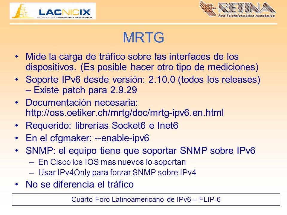 Cuarto Foro Latinoamericano de IPv6 – FLIP-6 MRTG Mide la carga de tráfico sobre las interfaces de los dispositivos. (Es posible hacer otro tipo de me
