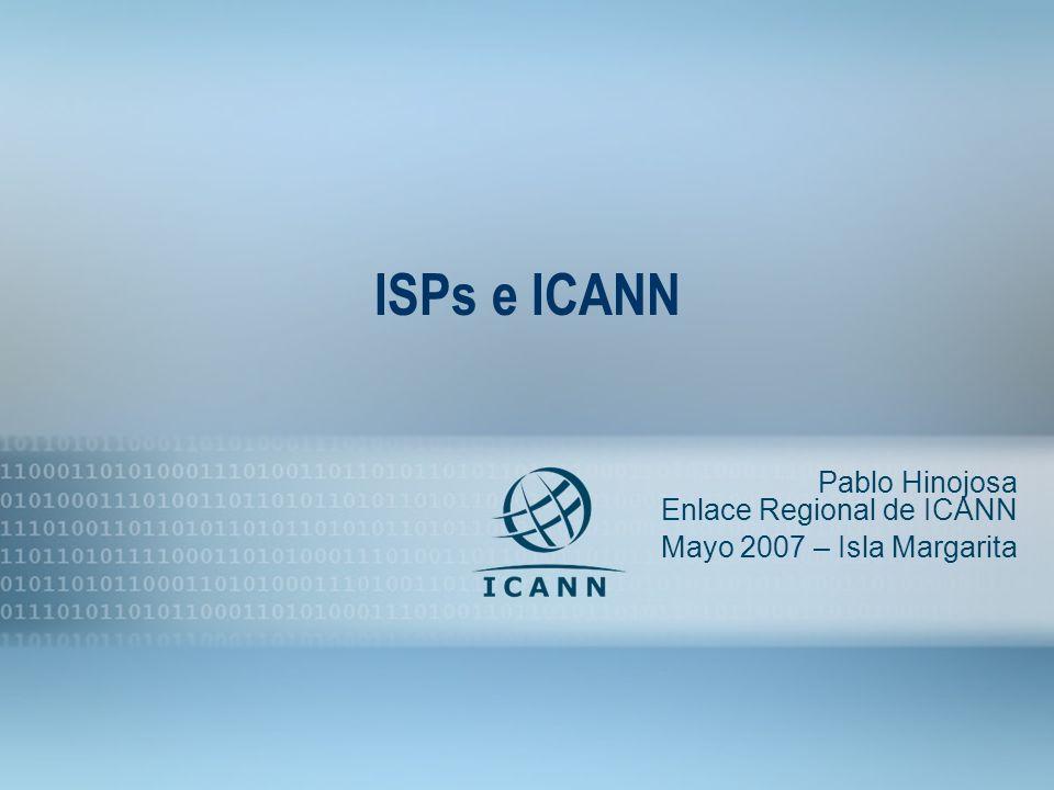 1 ISPs e ICANN Pablo Hinojosa Enlace Regional de ICANN Mayo 2007 – Isla Margarita
