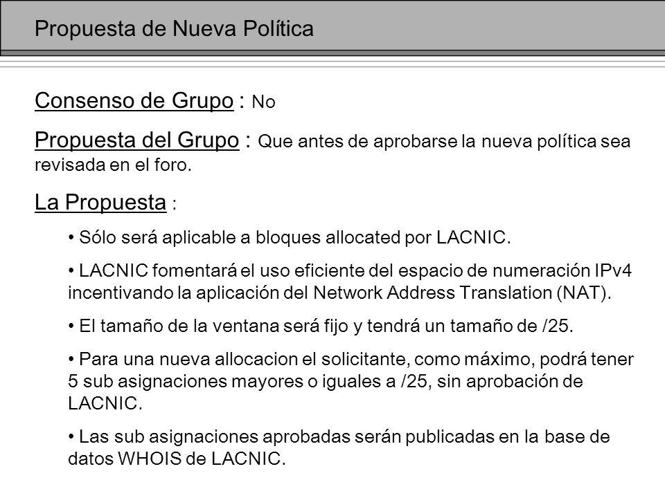 Propuesta de Nueva Política Consenso de Grupo : No Propuesta del Grupo : Que antes de aprobarse la nueva política sea revisada en el foro.