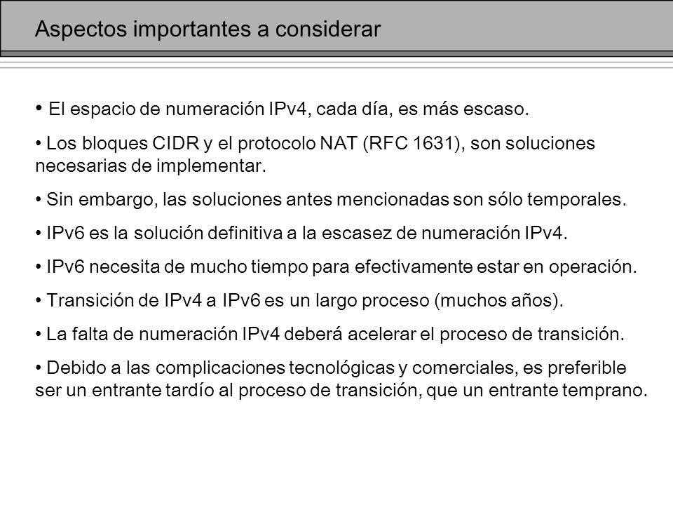 Aspectos importantes a considerar El espacio de numeración IPv4, cada día, es más escaso.