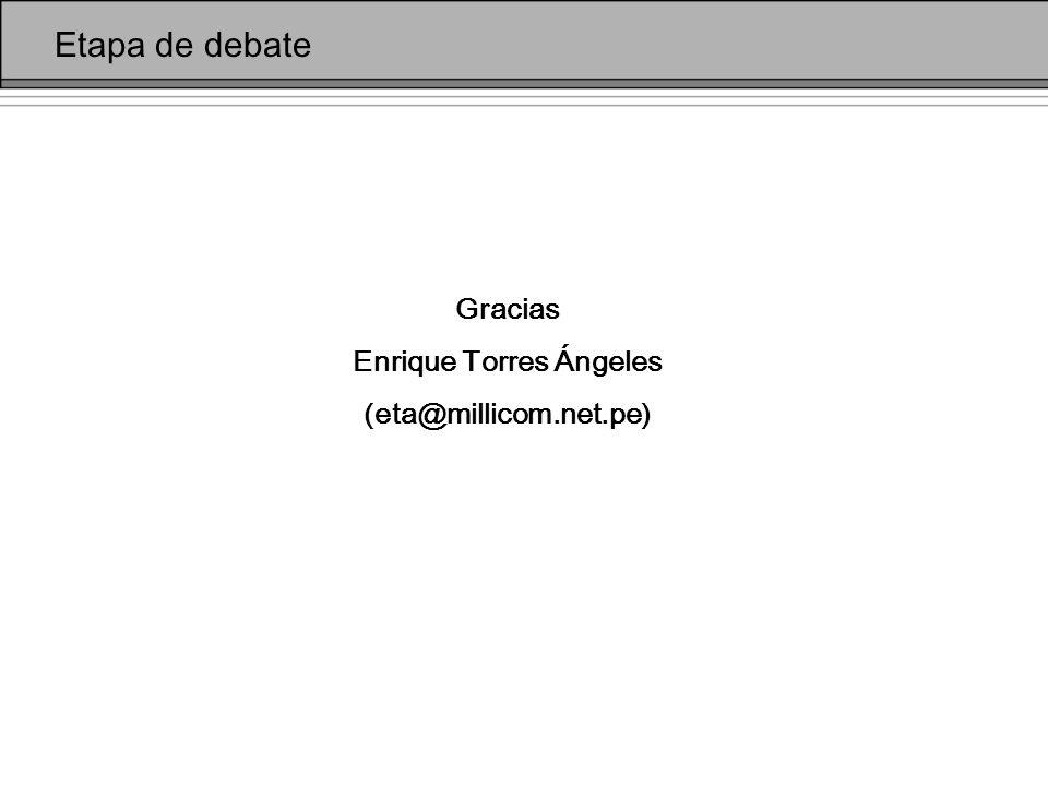 Gracias Enrique Torres Ángeles (eta@millicom.net.pe) Etapa de debate