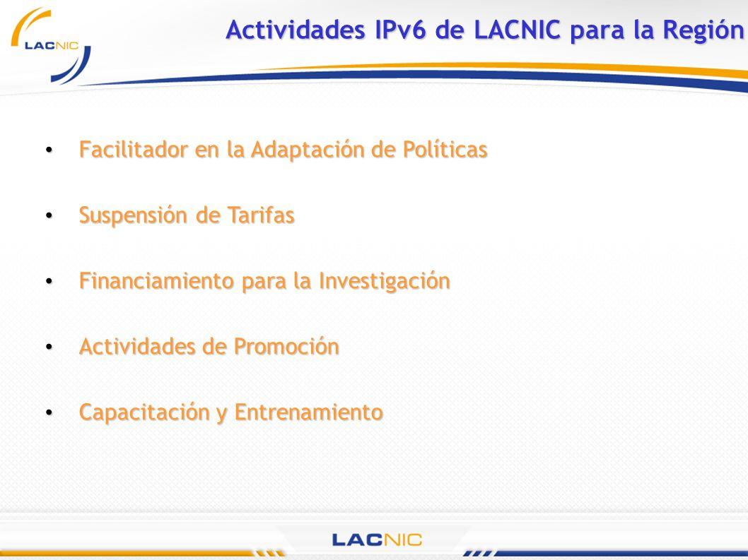 Actividades IPv6 de LACNIC para la Región Facilitador en la Adaptación de Políticas Facilitador en la Adaptación de Políticas Suspensión de Tarifas Su