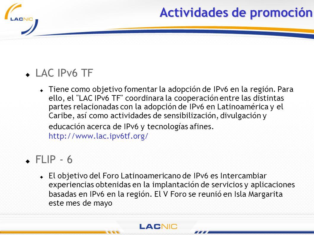 Actividades de promoción LAC IPv6 TF Tiene como objetivo fomentar la adopción de IPv6 en la región. Para ello, el