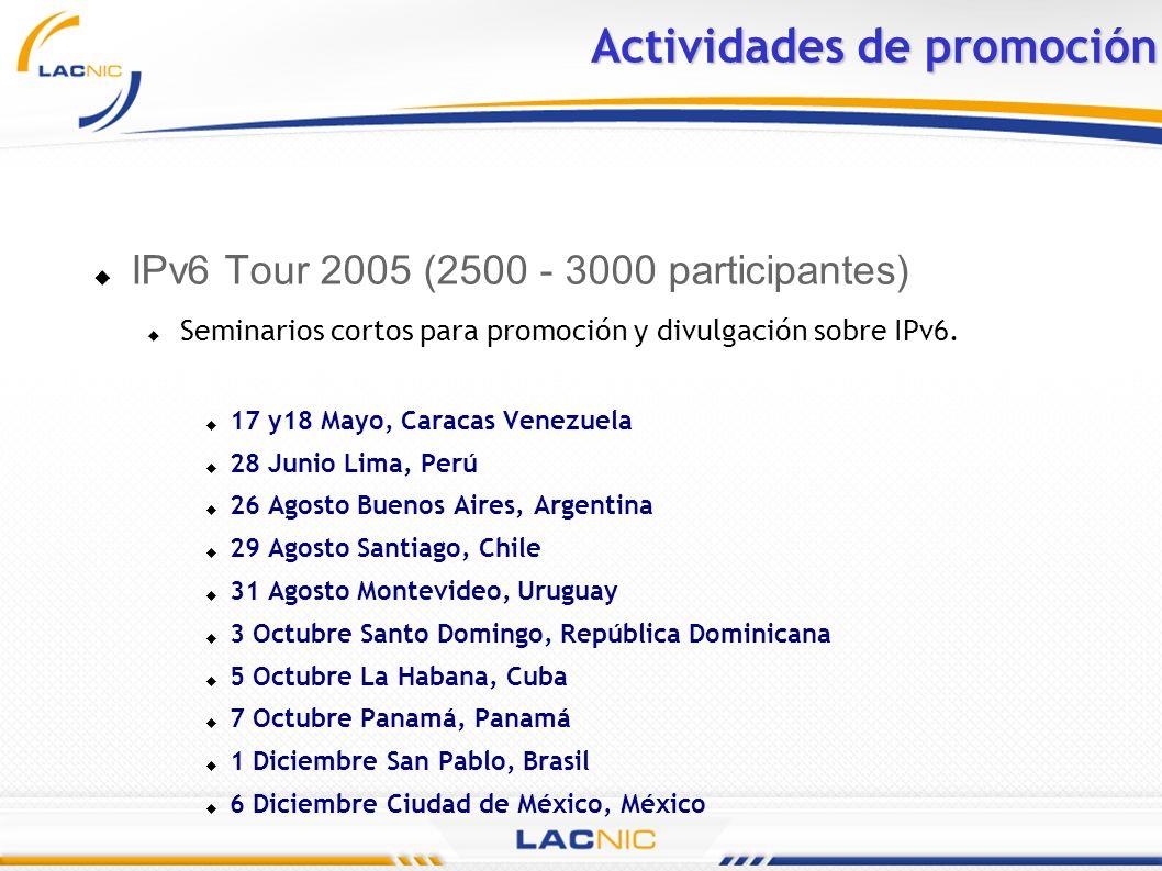 Actividades de promoción IPv6 Tour 2005 (2500 - 3000 participantes) Seminarios cortos para promoción y divulgación sobre IPv6. 17 y18 Mayo, Caracas Ve