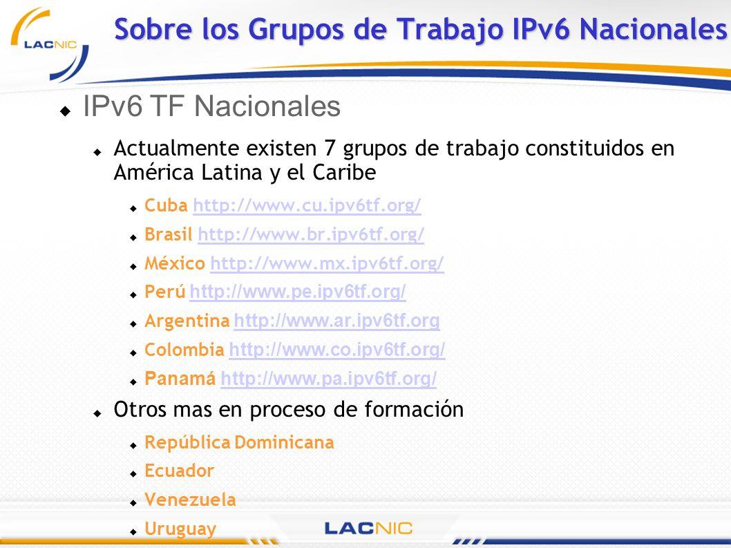 Sobre los Grupos de Trabajo IPv6 Nacionales IPv6 TF Nacionales Actualmente existen 7 grupos de trabajo constituidos en América Latina y el Caribe Cuba