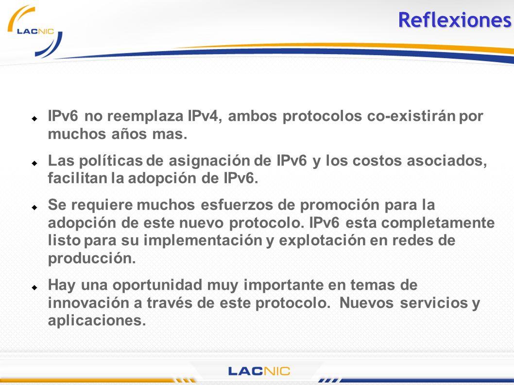 IPv6 no reemplaza IPv4, ambos protocolos co-existirán por muchos años mas. Las políticas de asignación de IPv6 y los costos asociados, facilitan la ad
