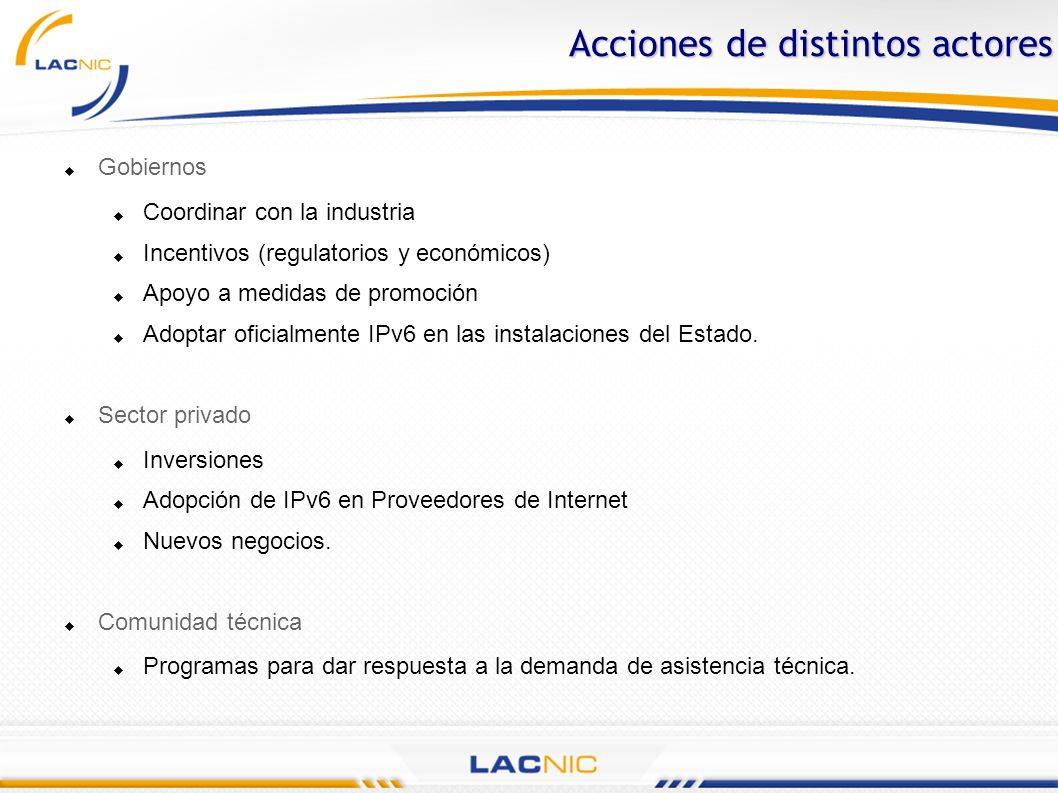 Gobiernos Coordinar con la industria Incentivos (regulatorios y económicos) Apoyo a medidas de promoción Adoptar oficialmente IPv6 en las instalacione