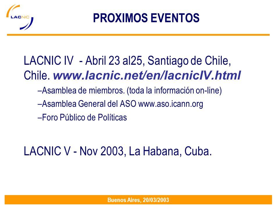 Buenos Aires, 20/03/2003 PROXIMOS EVENTOS LACNIC IV - Abril 23 al25, Santiago de Chile, Chile.
