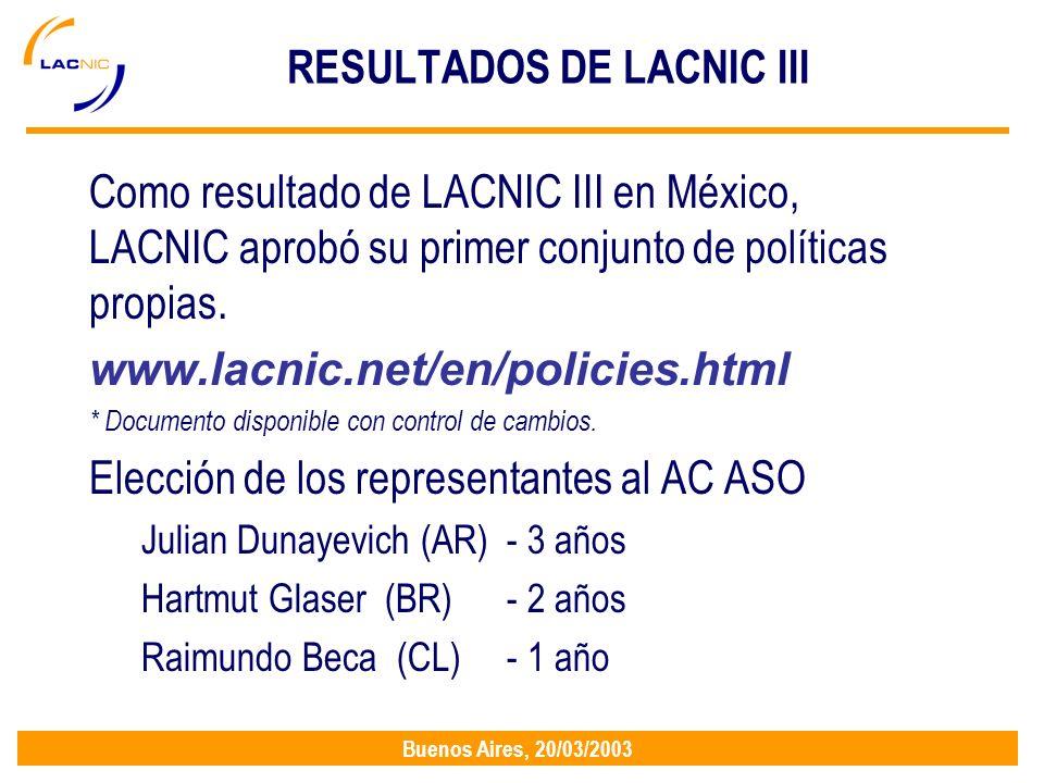 Buenos Aires, 20/03/2003 RESULTADOS DE LACNIC III Como resultado de LACNIC III en México, LACNIC aprobó su primer conjunto de políticas propias.