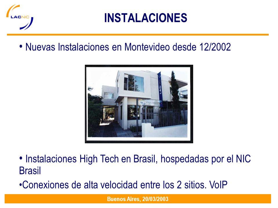 Buenos Aires, 20/03/2003 INSTALACIONES Nuevas Instalaciones en Montevideo desde 12/2002 Instalaciones High Tech en Brasil, hospedadas por el NIC Brasil Conexiones de alta velocidad entre los 2 sitios.
