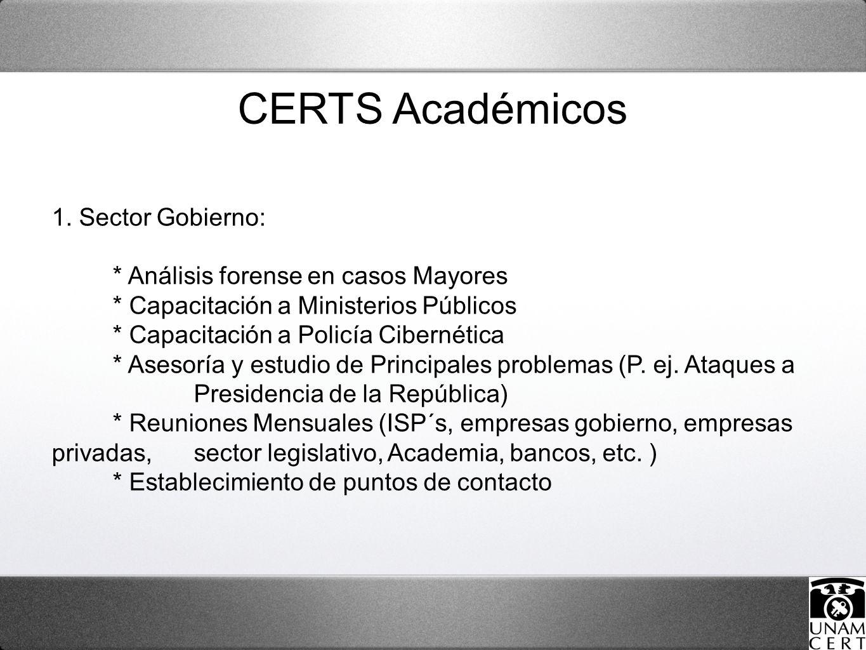 1. Sector Gobierno: * Análisis forense en casos Mayores * Capacitación a Ministerios Públicos * Capacitación a Policía Cibernética * Asesoría y estudi