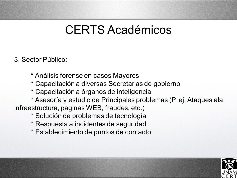 3. Sector Público: * Análisis forense en casos Mayores * Capacitación a diversas Secretarias de gobierno * Capacitación a órganos de inteligencia * As