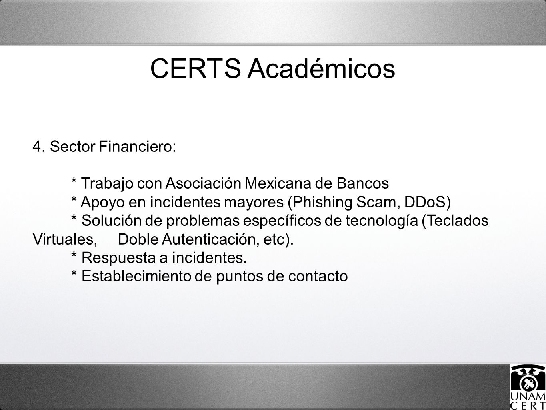 4. Sector Financiero: * Trabajo con Asociación Mexicana de Bancos * Apoyo en incidentes mayores (Phishing Scam, DDoS) * Solución de problemas específi