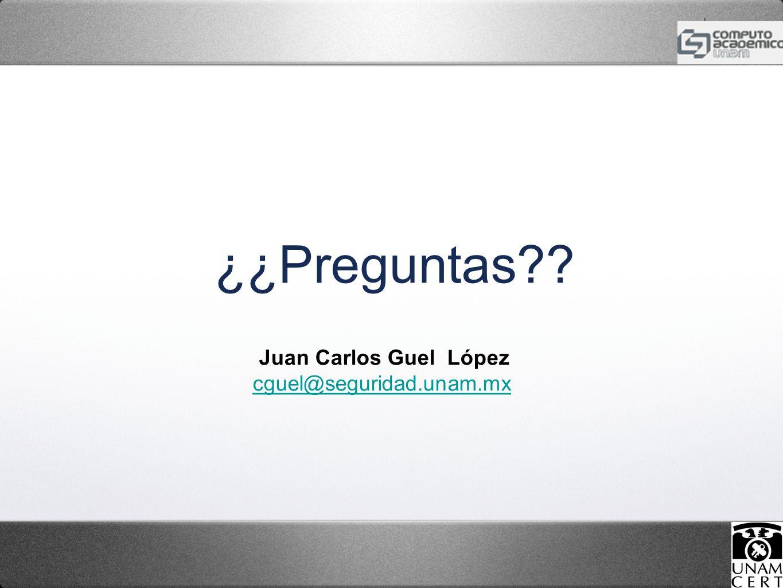 ¿¿Preguntas?? Juan Carlos Guel López cguel@seguridad.unam.mx