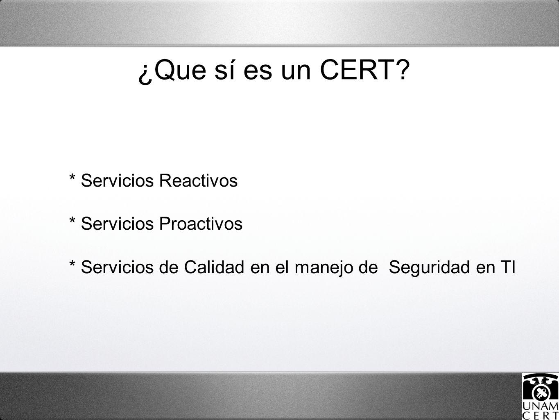 * Servicios Reactivos * Servicios Proactivos * Servicios de Calidad en el manejo de Seguridad en TI ¿Que sí es un CERT?