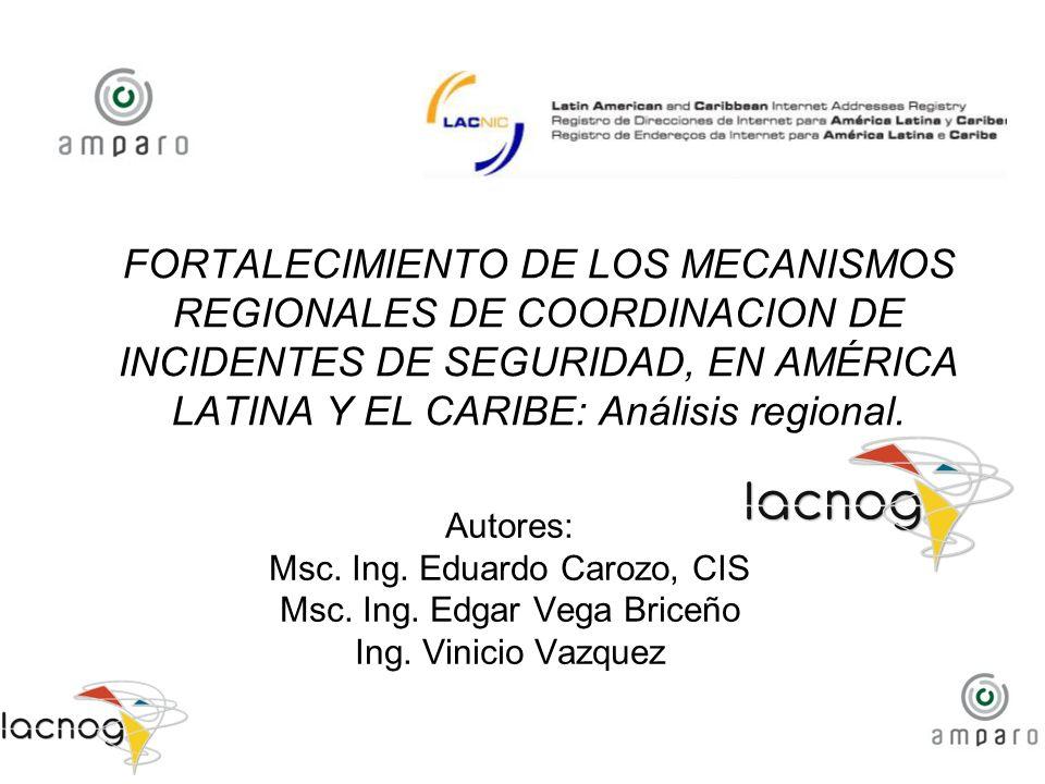FORTALECIMIENTO DE LOS MECANISMOS REGIONALES DE COORDINACION DE INCIDENTES DE SEGURIDAD, EN AMÉRICA LATINA Y EL CARIBE: Análisis regional. Autores: Ms