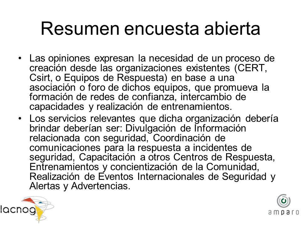 Resumen encuesta abierta Las opiniones expresan la necesidad de un proceso de creación desde las organizaciones existentes (CERT, Csirt, o Equipos de