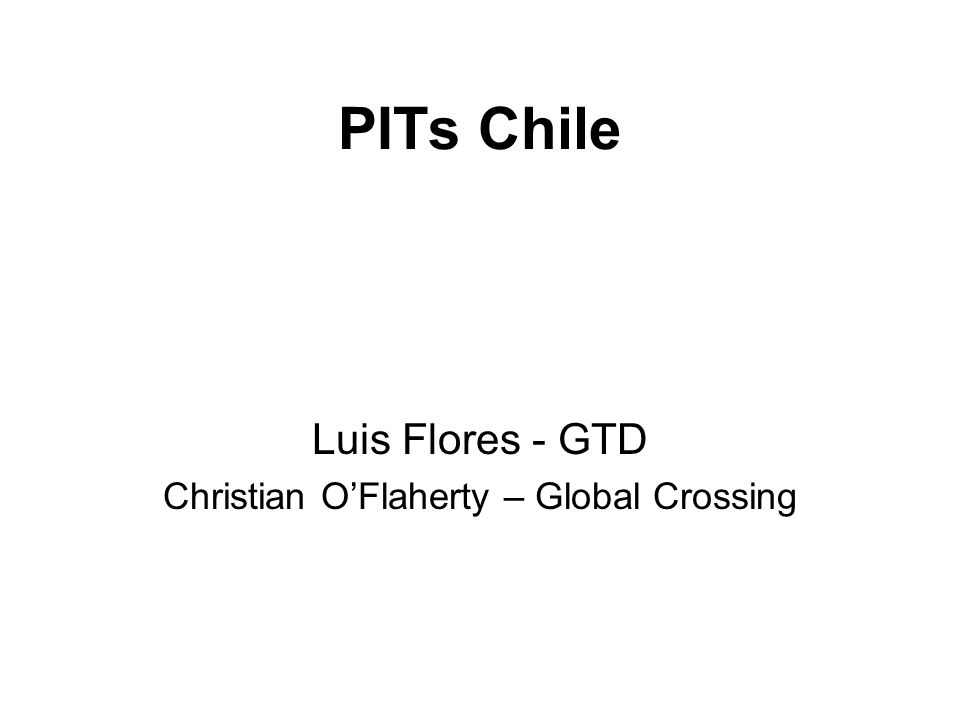 PITs Chile Luis Flores - GTD Christian OFlaherty – Global Crossing