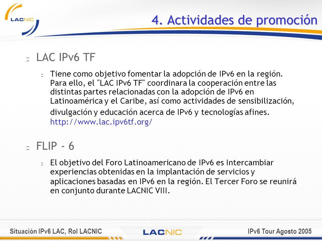 Situación IPv6 LAC, Rol LACNICIPv6 Tour Agosto 2005 4. Actividades de promoción LAC IPv6 TF Tiene como objetivo fomentar la adopción de IPv6 en la reg