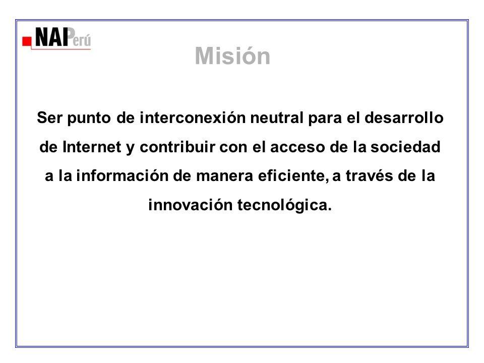Misión Ser punto de interconexión neutral para el desarrollo de Internet y contribuir con el acceso de la sociedad a la información de manera eficient
