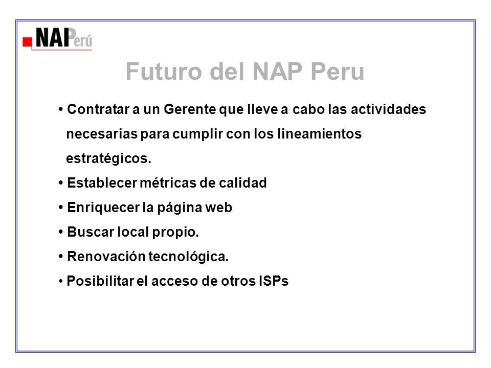 Futuro del NAP Peru Contratar a un Gerente que lleve a cabo las actividades necesarias para cumplir con los lineamientos estratégicos. Establecer métr