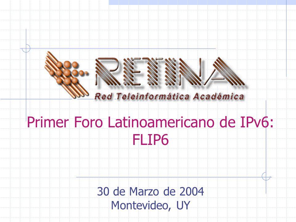Primer Foro Latinoamericano de IPv6: FLIP6 30 de Marzo de 2004 Montevideo, UY