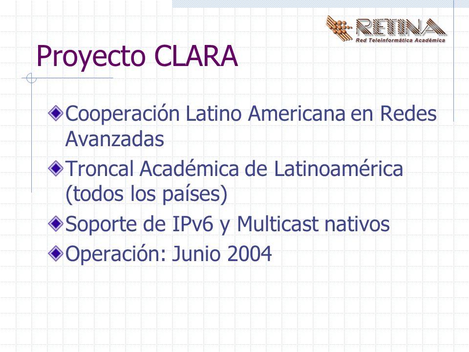 Proyecto CLARA Cooperación Latino Americana en Redes Avanzadas Troncal Académica de Latinoamérica (todos los países) Soporte de IPv6 y Multicast nativos Operación: Junio 2004