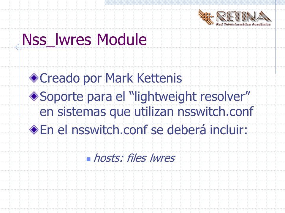 Nss_lwres Module Creado por Mark Kettenis Soporte para el lightweight resolver en sistemas que utilizan nsswitch.conf En el nsswitch.conf se deberá incluir: hosts: files lwres