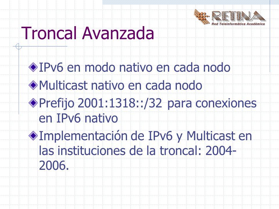 Troncal Avanzada IPv6 en modo nativo en cada nodo Multicast nativo en cada nodo Prefijo 2001:1318::/32 para conexiones en IPv6 nativo Implementación de IPv6 y Multicast en las instituciones de la troncal: 2004- 2006.