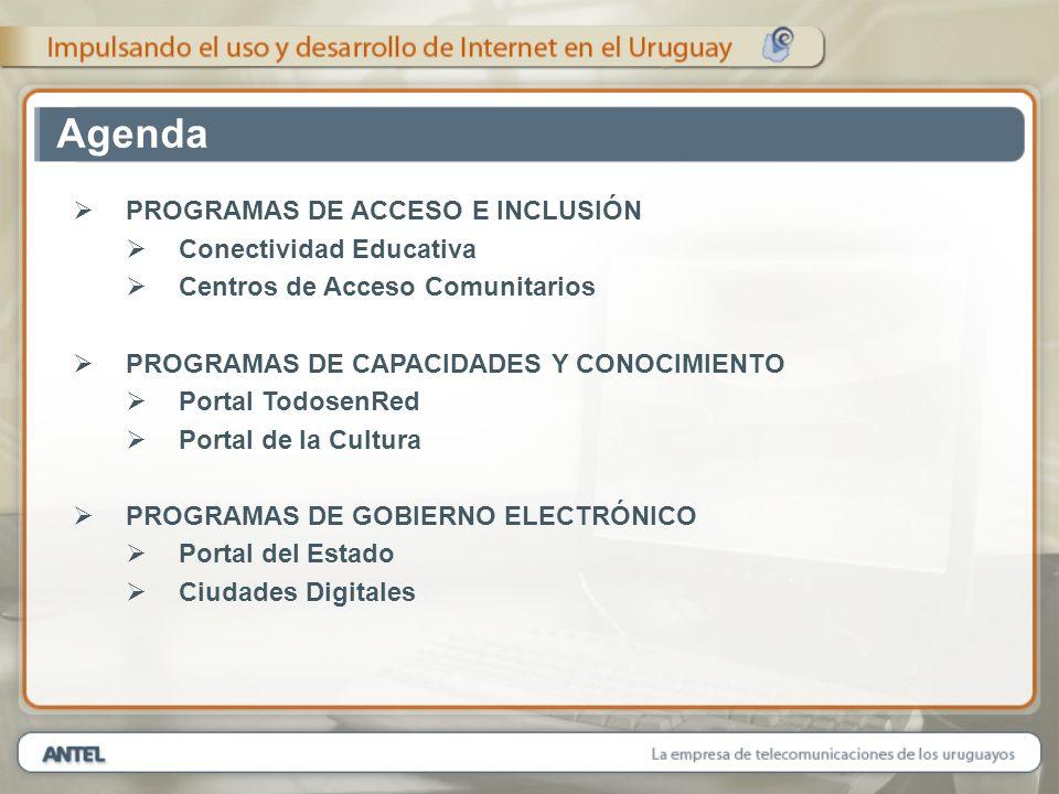 PROGRAMAS DE ACCESO E INCLUSIÓN Conectividad Educativa Centros de Acceso Comunitarios PROGRAMAS DE CAPACIDADES Y CONOCIMIENTO Portal TodosenRed Portal de la Cultura PROGRAMAS DE GOBIERNO ELECTRÓNICO Portal del Estado Ciudades Digitales Agenda