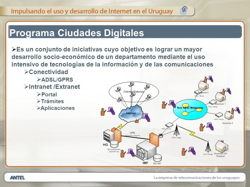 Programa Ciudades Digitales Es un conjunto de iniciativas cuyo objetivo es lograr un mayor desarrollo socio-económico de un departamento mediante el uso intensivo de tecnologías de la información y de las comunicaciones Conectividad ADSL/GPRS Intranet /Extranet Portal Trámites Aplicaciones