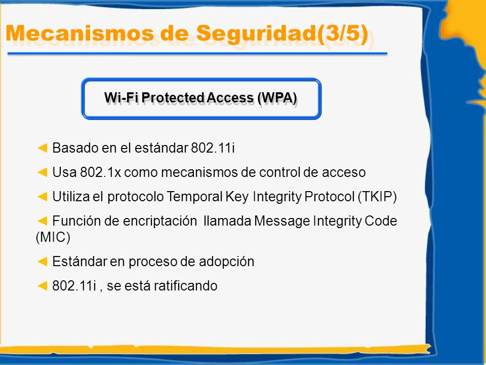 Basado en el estándar 802.11i Usa 802.1x como mecanismos de control de acceso Utiliza el protocolo Temporal Key Integrity Protocol (TKIP) Función de e