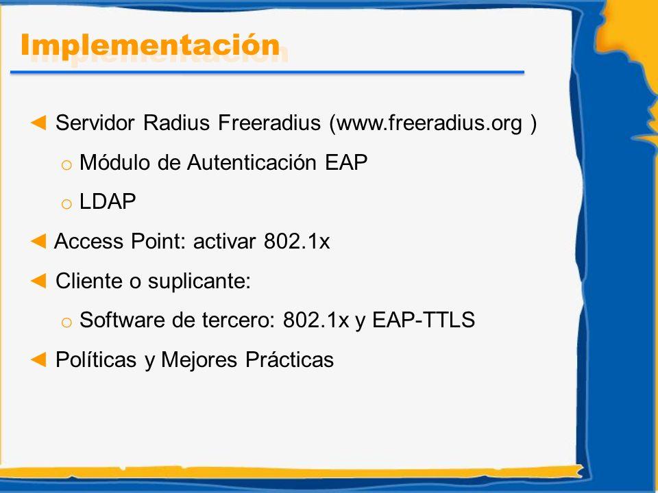 Servidor Radius Freeradius (www.freeradius.org ) o Módulo de Autenticación EAP o LDAP Access Point: activar 802.1x Cliente o suplicante: o Software de