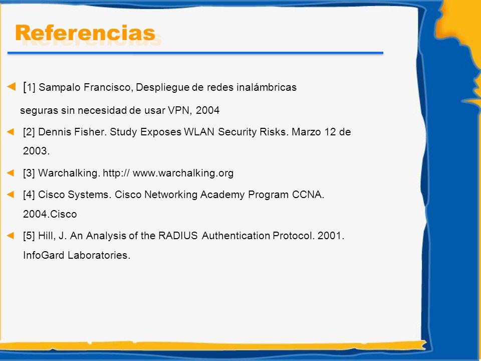[ 1] Sampalo Francisco, Despliegue de redes inalámbricas seguras sin necesidad de usar VPN, 2004 [2] Dennis Fisher. Study Exposes WLAN Security Risks.