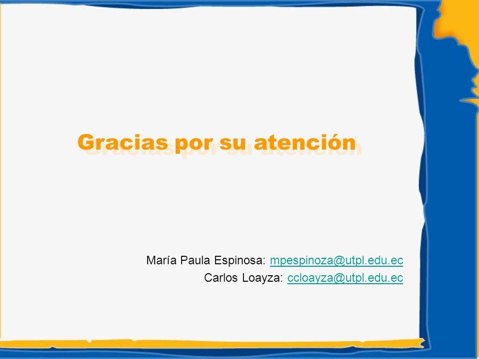 María Paula Espinosa: mpespinoza@utpl.edu.ecmpespinoza@utpl.edu.ec Carlos Loayza: ccloayza@utpl.edu.ecccloayza@utpl.edu.ec Gracias por su atención