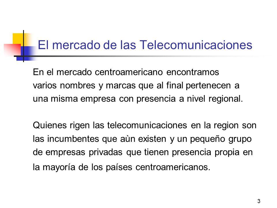 3 El mercado de las Telecomunicaciones En el mercado centroamericano encontramos varios nombres y marcas que al final pertenecen a una misma empresa c