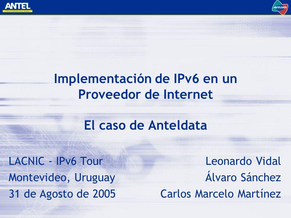IPv6 Tour Montevideo, Agosto 2005 Implementación de IPv6 en un Proveedor de Internet Implementación de la propuesta Tareas realizadas –Diseño de la red piloto –Solicitud de direcciones IPv6 a LACNIC –Instalación de equipos –Migración de sistemas operativos –Establecimiento de enlaces con RAU y Carriers –Instalación y configuración de DNS