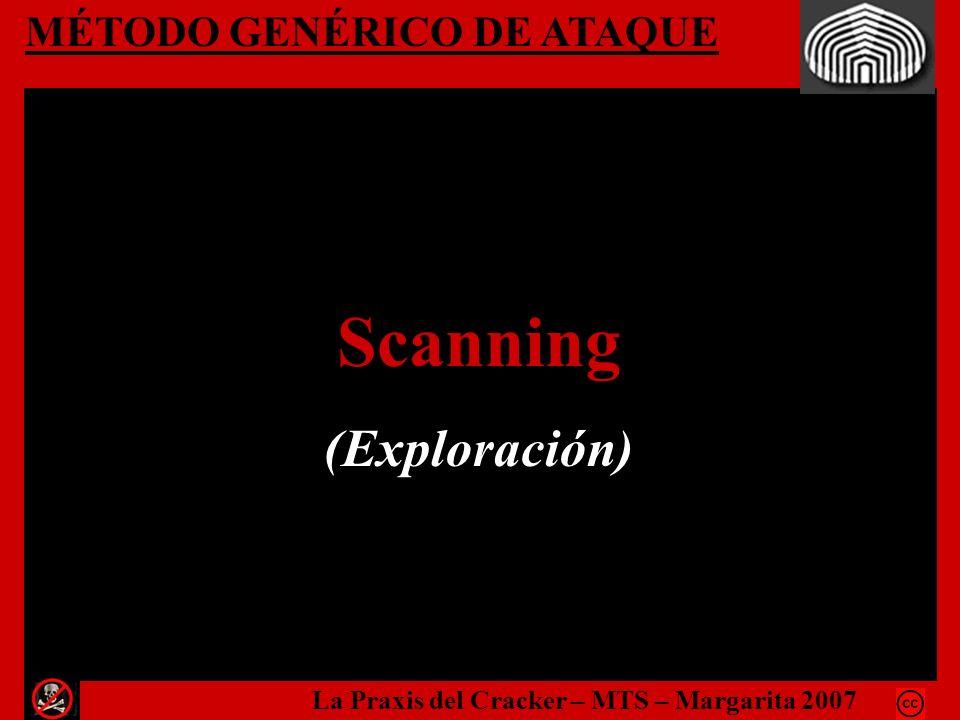 MÉTODO GENÉRICO DE ATAQUE Scanning (Exploración) La Praxis del Cracker – MTS – Margarita 2007
